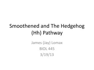 Smoothened and The Hedgehog ( Hh ) Pathway