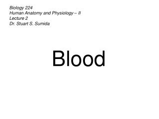 Biology 224 Human Anatomy and Physiology – II Lecture 2 Dr. Stuart S. Sumida