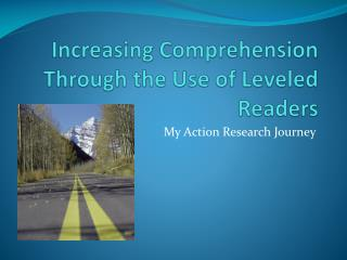 Increasing Comprehension Through the Use of Leveled Readers