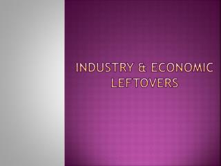 Industry & Economic Leftovers