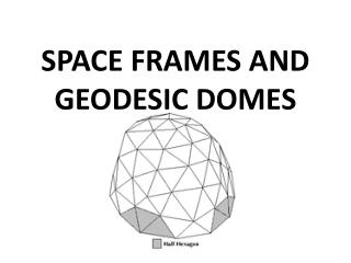 SPACE FRAMES AND GEODESIC DOMES