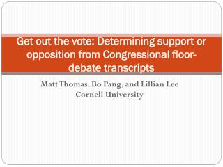 Get out the vote: Determining support or opposition from Congressional floor- debate transcripts