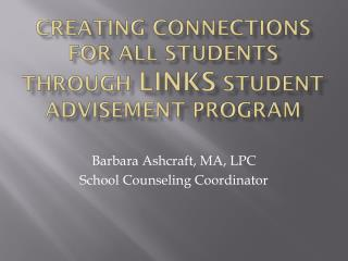Creating connections for all Students through  LINKS  Student advisement Program