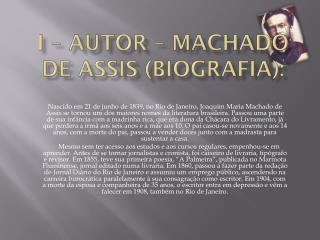 I – Autor – Machado de Assis (Biografia):
