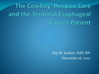 The Cowboy: Hospice Care and the Terminal Esophageal Cancer Patient