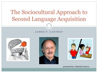 The Sociocultural Approach to Second Language Acquisition