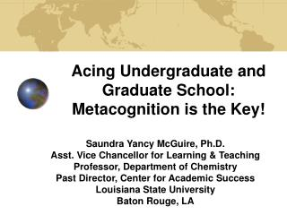 Acing Undergraduate and Graduate School:  Metacognition is the Key!