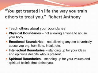 """""""You get treated in life the way you train others to treat you.""""  Robert Anthony"""