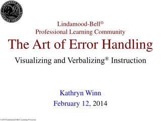 Lindamood-Bell ® Professional Learning Community The Art of Error Handling