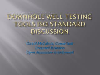 Downhole Well testing tools ISO Standard Discussion