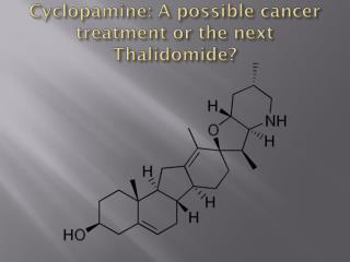 Cyclopamine: A possible cancer treatment or the next Thalidomide?