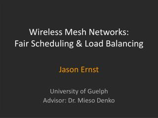 Wireless Mesh Networks:  Fair Scheduling & Load Balancing