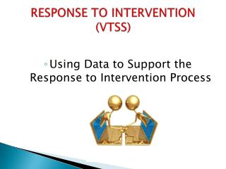 RESPONSE TO INTERVENTION (VTSS)