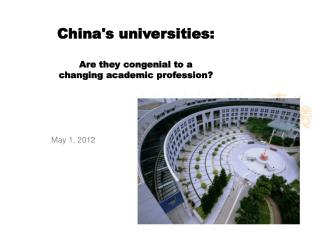 China's universities:  Are they congenial to a  changing academic profession?