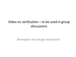 Video on verification – to be used in group discussions