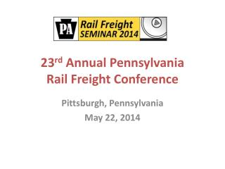 23 rd  Annual Pennsylvania Rail Freight Conference