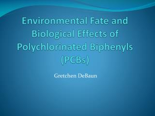 Environmental Fate and Biological Effects of Polychlorinated Biphenyls (PCBs)