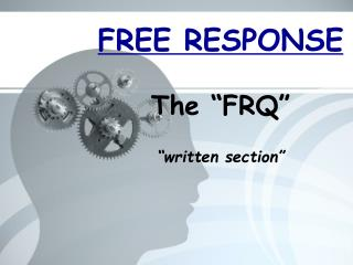 "FREE RESPONSE The ""FRQ"" ""written section"""