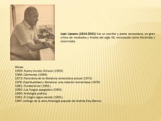 Obras: 1959:  Nuevo mundo Orinoco  (1959) 1966:  Cármenes  (1966)