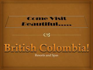 Come Visit Beautiful…..