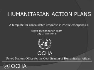 HUMANITARIAN ACTION PLANS  A  template for  consolidated  response in Pacific  emergencies