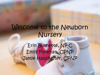 Welcome to the Newborn Nursery
