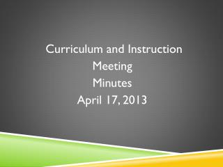 Curriculum and Instruction  Meeting  Minutes April 17, 2013