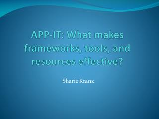 APP-IT: What makes frameworks, tools, and resources effective?