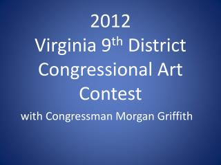 2012 Virginia 9 th  District Congressional Art  Contest