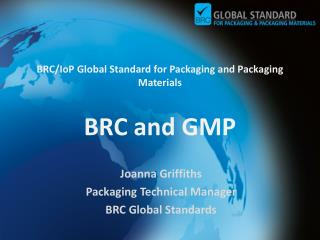 BRC/ IoP  Global Standard for Packaging and Packaging Materials BRC and GMP