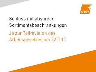 Schluss mit absurden Sortimentsbeschränkungen Ja zur Teilrevision des  Arbeitsgesetzes am 22.9.13