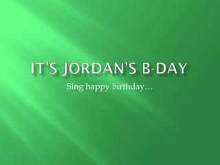It�s  jordan�s  b-day