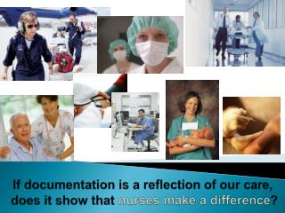 If documentation is a reflection of our care,  does it show that  nurses make a difference ?