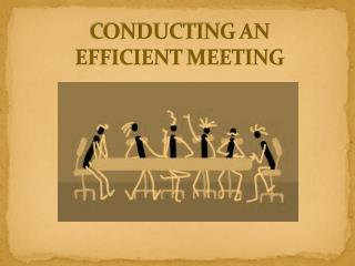 CONDUCTING  AN  EFFICIENT  MEETING