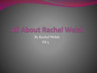 All About Rachel Welsh