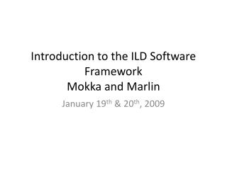 Introduction to the ILD Software Framework Mokka and Marlin