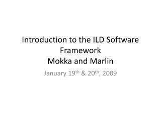 Introduction to the ILD Software Framework Mokka and Marlin