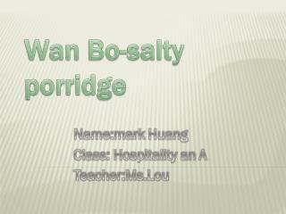 Wan Bo-salty porridge