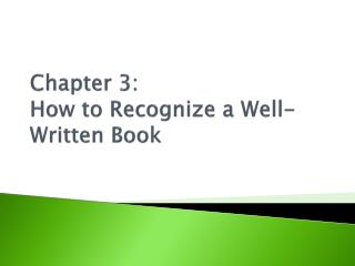 Chapter 3:  How to Recognize a Well-Written Book