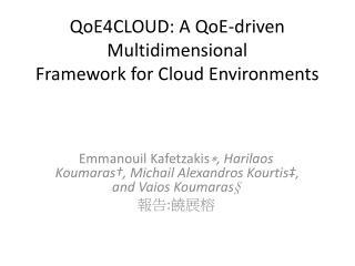 QoE4CLOUD: A  QoE -driven Multidimensional Framework for Cloud Environments