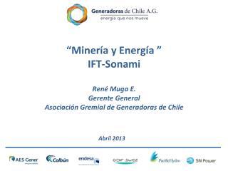 """""""Minería y Energía """" IFT- Sonami René Muga E. Gerente General"""