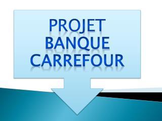 PROJET  BANQUE CARREFOUR