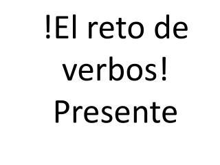 !El  reto  de  verbos ! Presente