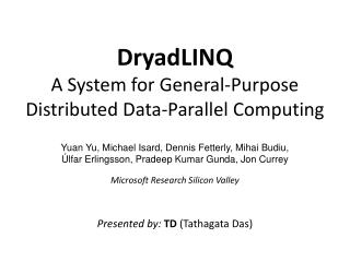 DryadLINQ A System for General-Purpose Distributed Data-Parallel Computing