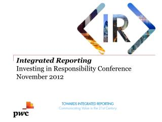Integrated Reporting Investing in Responsibility Conference November 2012