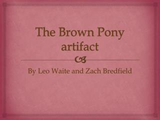 The Brown Pony artifact