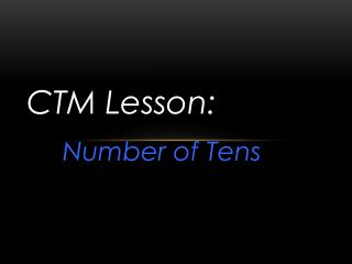 CTM Lesson : Number of Tens