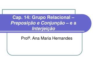 Cap. 14: Grupo Relacional   Preposi  o e Conjun  o   e a Interjei  o