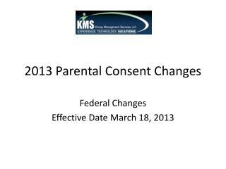 2013 Parental Consent Changes