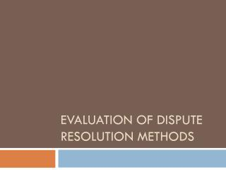 Evaluation of Dispute Resolution methods